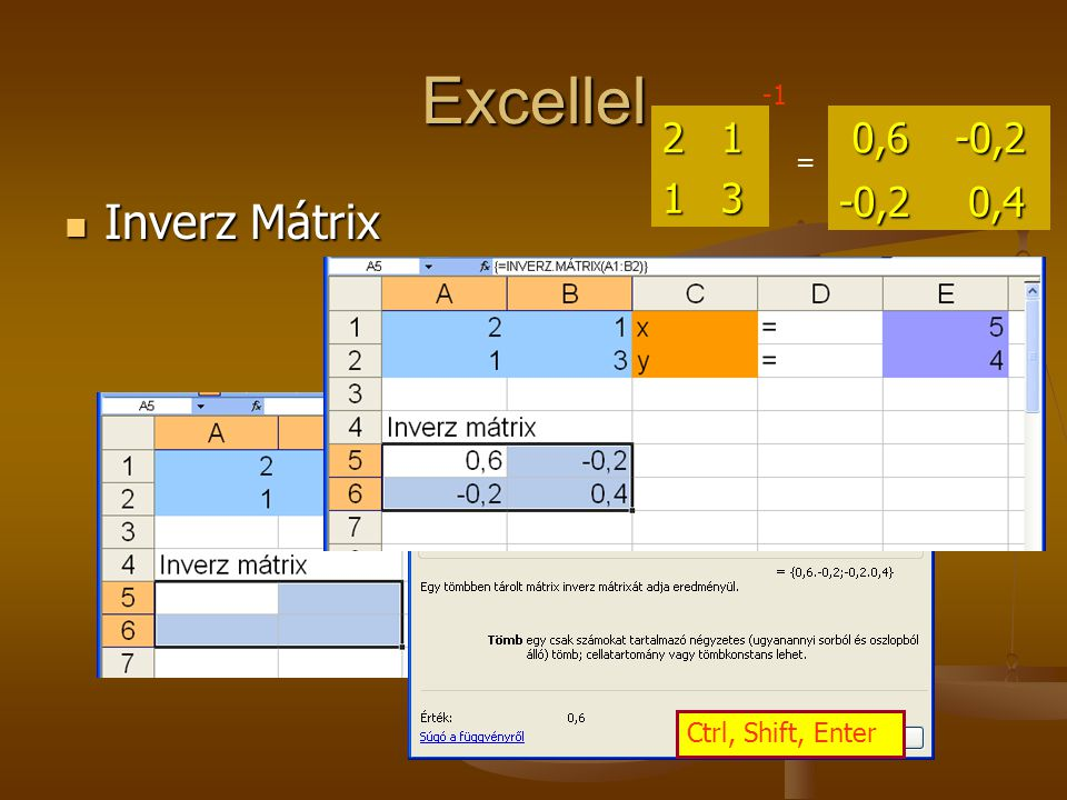 Excellel ,6 -0,2 0,4 = Inverz Mátrix Ctrl, Shift, Enter