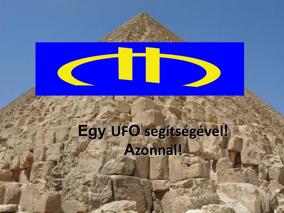 Egy UFO segítségével! Azonnal!
