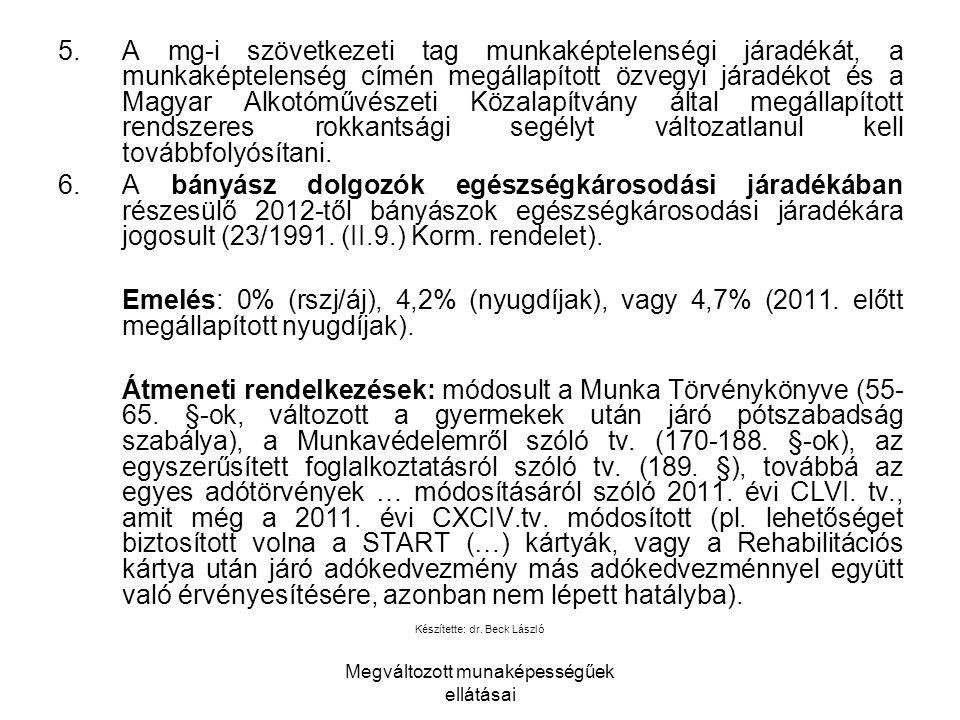 A mg-i szövetkezeti tag munkaképtelenségi járadékát, a munkaképtelenség címén megállapított özvegyi járadékot és a Magyar Alkotóművészeti Közalapítvány által megállapított rendszeres rokkantsági segélyt változatlanul kell továbbfolyósítani.