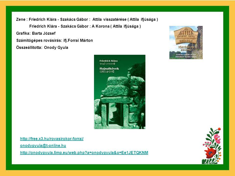 Zene : Friedrich Klára - Szakács Gábor : Attila visszatérése ( Attila ifjúsága )