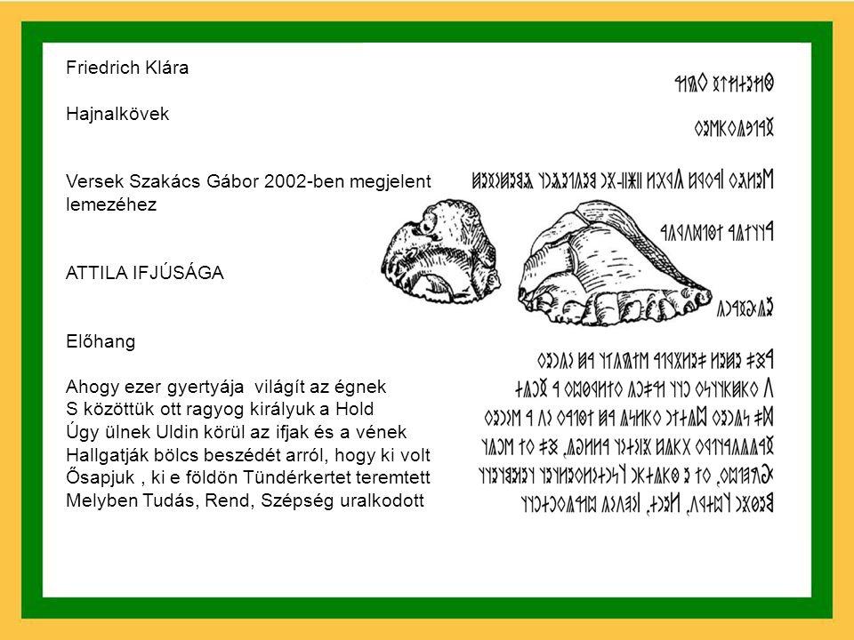 Friedrich Klára Hajnalkövek. Versek Szakács Gábor 2002-ben megjelent. lemezéhez. ATTILA IFJÚSÁGA.