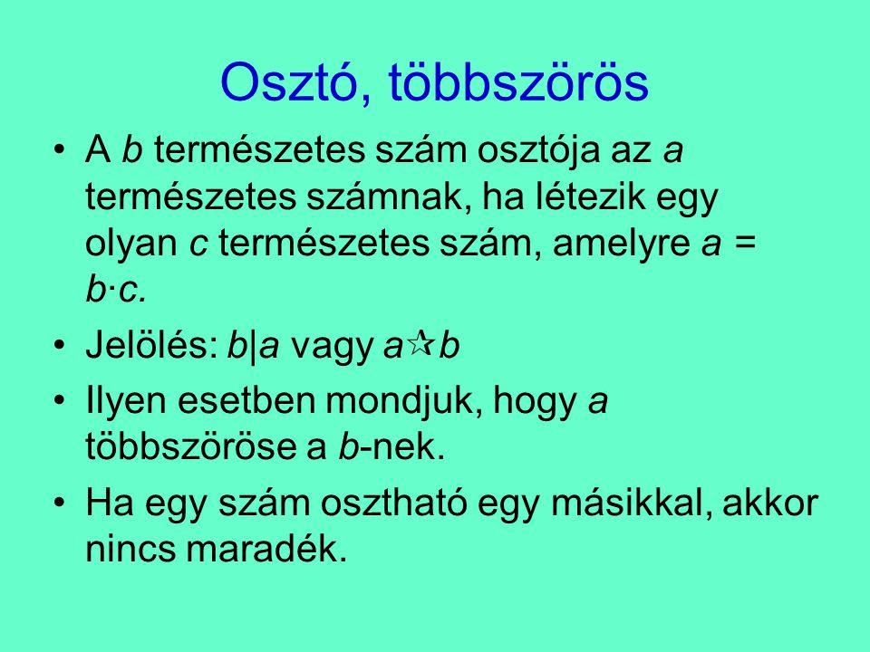 Osztó, többszörös A b természetes szám osztója az a természetes számnak, ha létezik egy olyan c természetes szám, amelyre a = b·c.