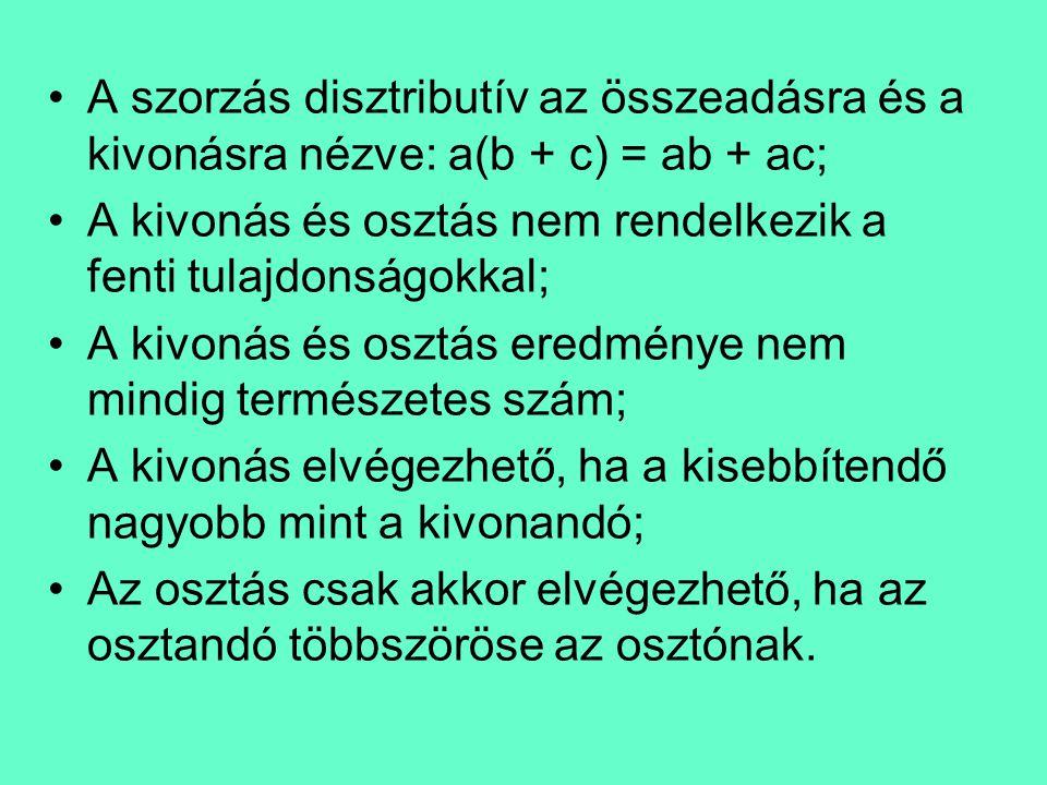 A szorzás disztributív az összeadásra és a kivonásra nézve: a(b + c) = ab + ac;