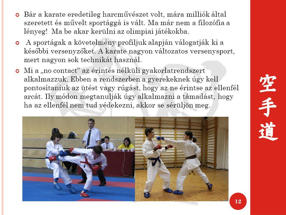 Bár a karate eredetileg harcművészet volt, mára milliók által szeretett és művelt sportággá is vált. Ma már nem a filozófia a lényeg! Ma be akar kerülni az olimpiai játékokba.