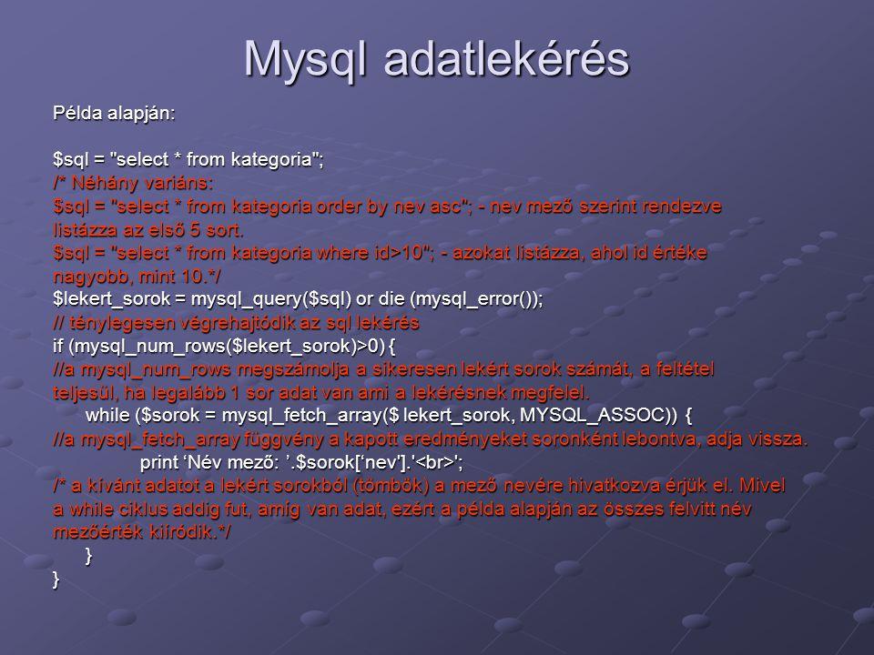 Mysql adatlekérés Példa alapján: $sql = select * from kategoria ;