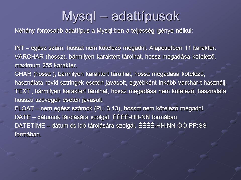 Mysql – adattípusok Néhány fontosabb adattípus a Mysql-ben a teljesség igénye nélkül:
