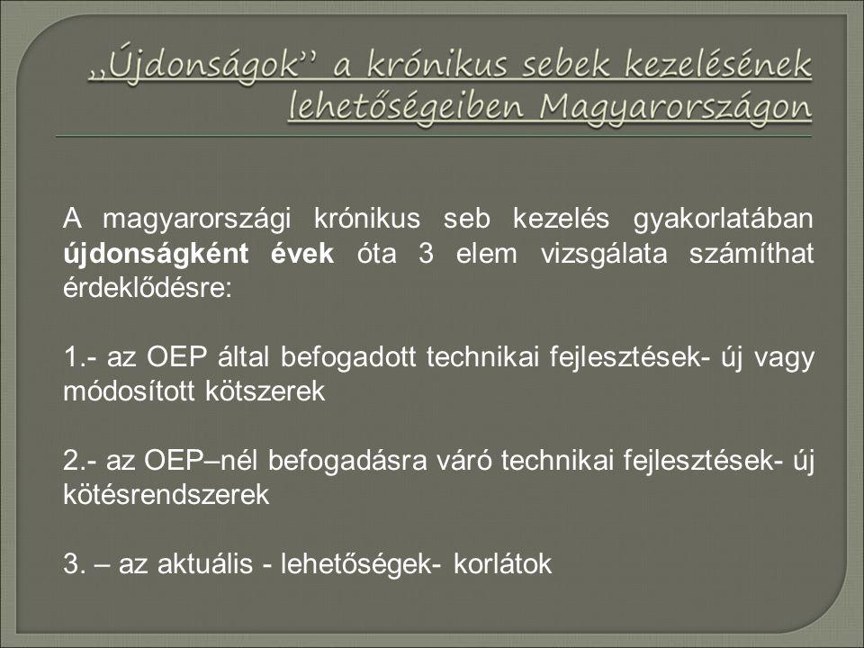 A magyarországi krónikus seb kezelés gyakorlatában újdonságként évek óta 3 elem vizsgálata számíthat érdeklődésre: