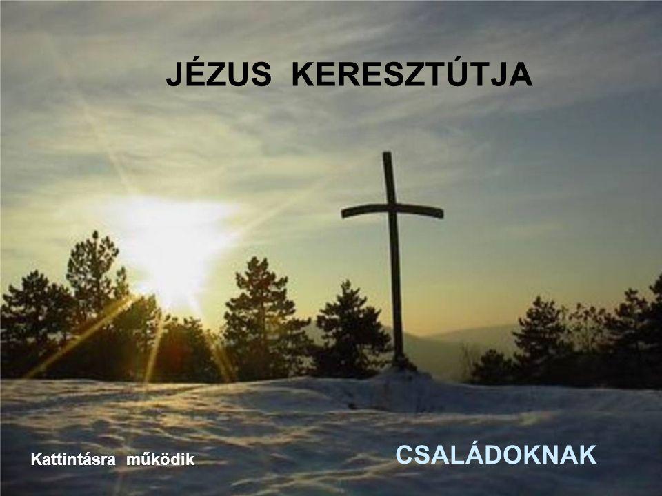 JÉZUS KERESZTÚTJA CSALÁDOKNAK Kattintásra működik