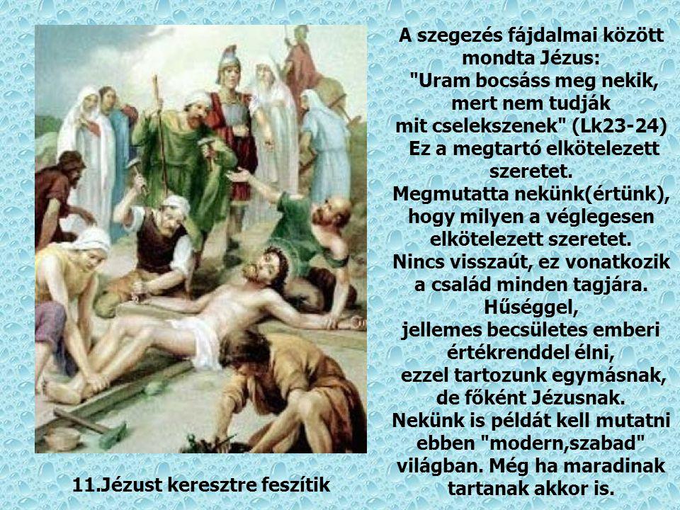 A szegezés fájdalmai között mondta Jézus: