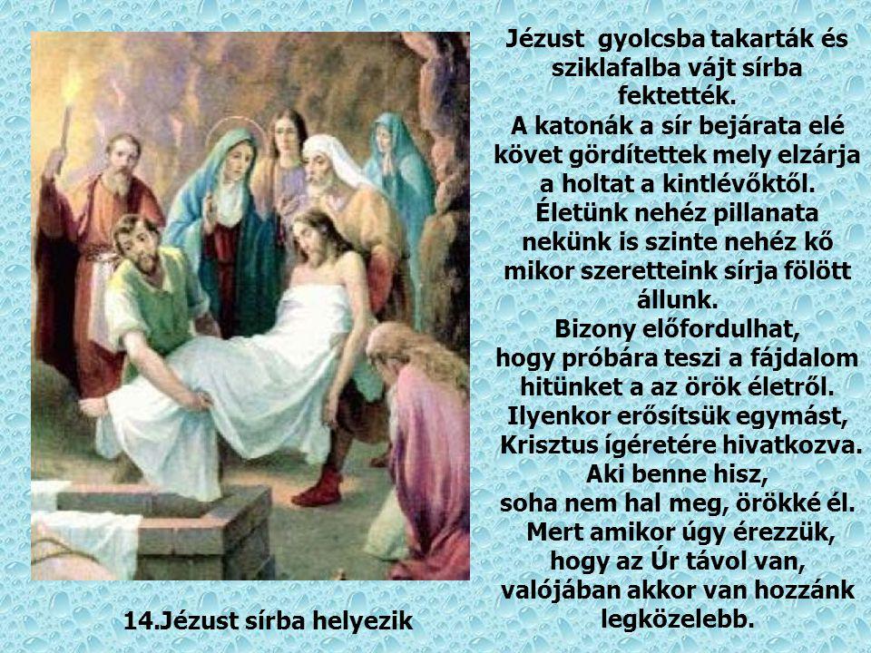 Jézust gyolcsba takarták és sziklafalba vájt sírba fektették.