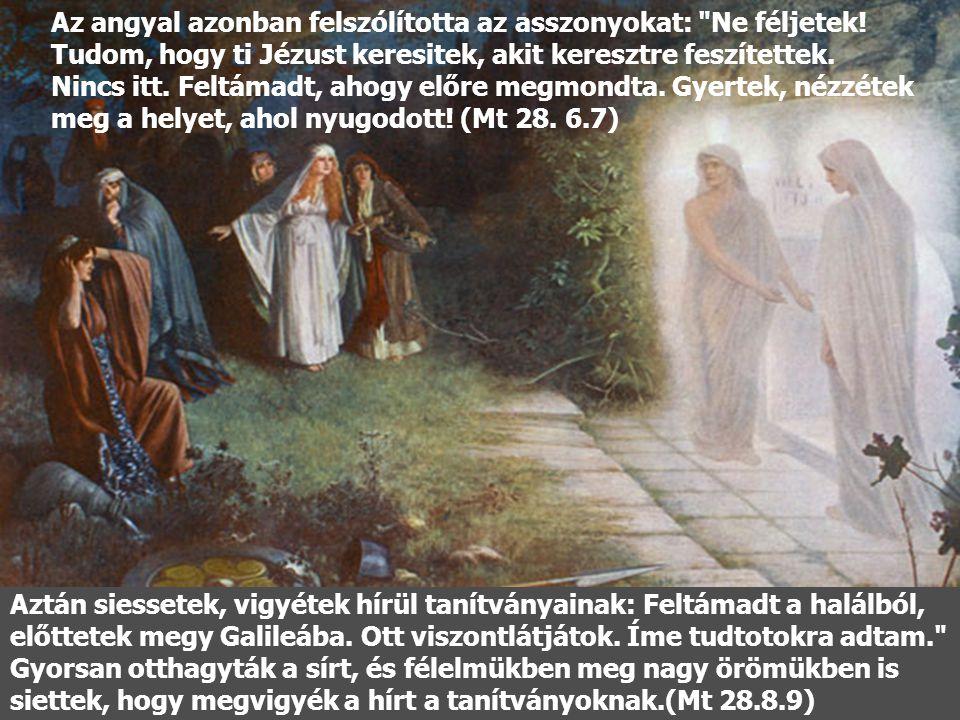 Az angyal azonban felszólította az asszonyokat: Ne féljetek