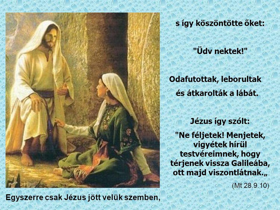 s így köszöntötte őket: Egyszerre csak Jézus jött velük szemben,