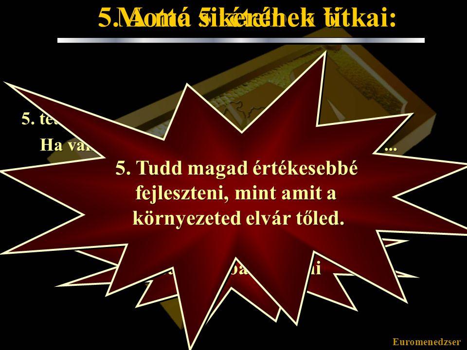 Mottó 5 tételben V. 5. A ma sikerének titkai: