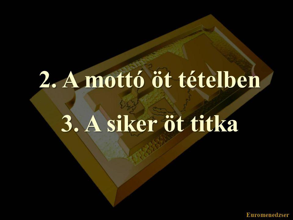 2. A mottó öt tételben 3. A siker öt titka
