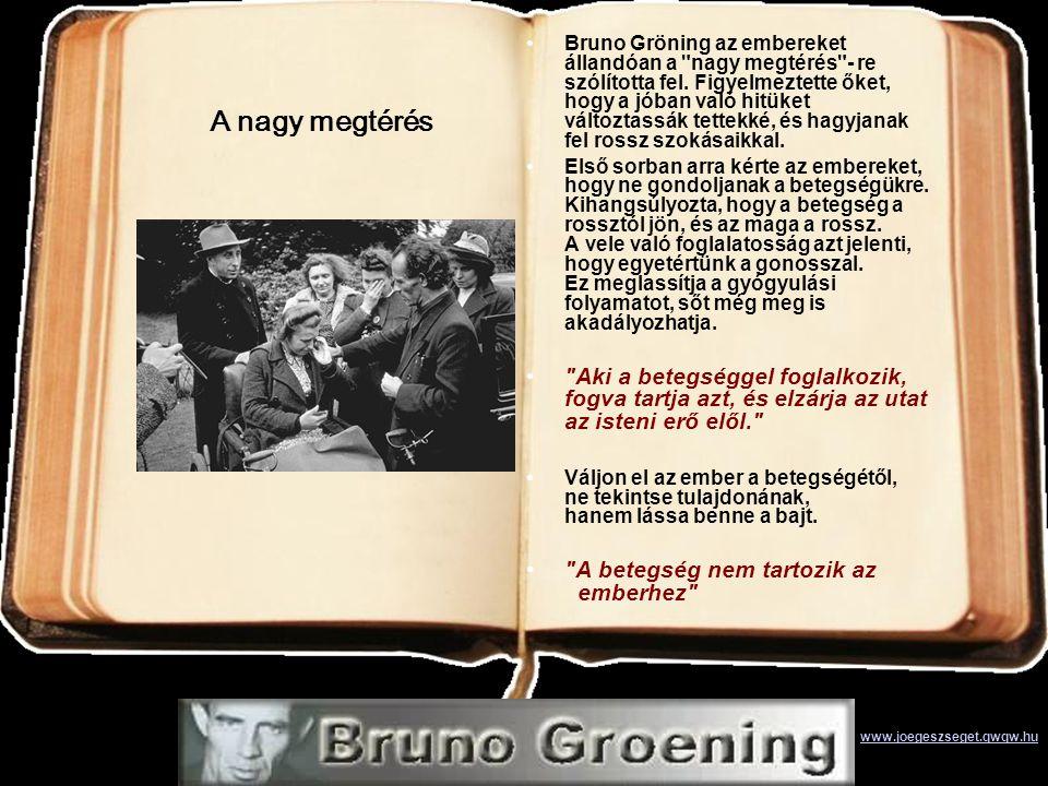 Bruno Gröning az embereket állandóan a nagy megtérés - re szólította fel. Figyelmeztette őket, hogy a jóban való hitüket változtassák tettekké, és hagyjanak fel rossz szokásaikkal.