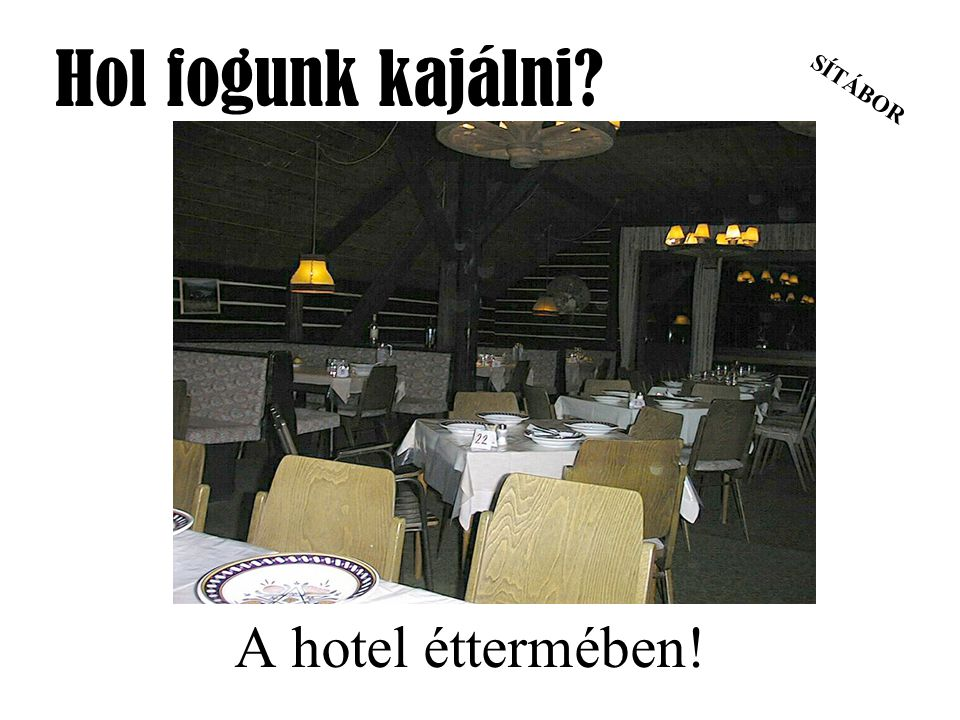Hol fogunk kajálni A hotel éttermében!