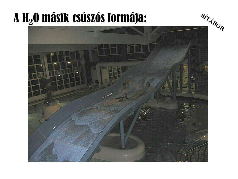A H2O másik csúszós formája: