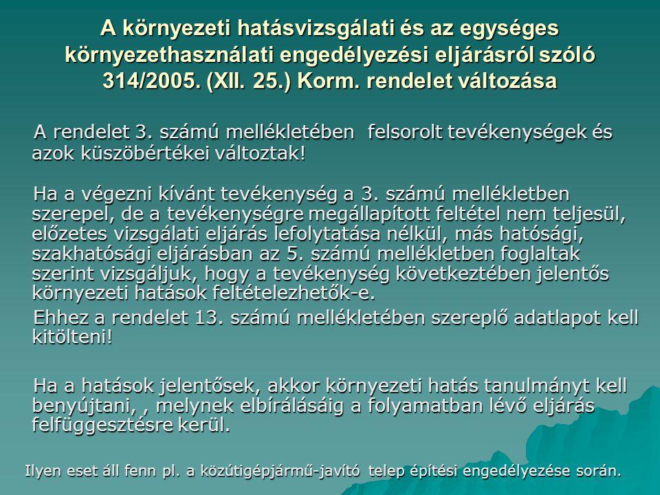 A környezeti hatásvizsgálati és az egységes környezethasználati engedélyezési eljárásról szóló 314/2005. (XII. 25.) Korm. rendelet változása
