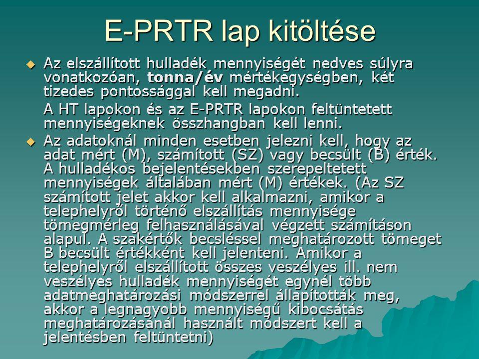 E-PRTR lap kitöltése Az elszállított hulladék mennyiségét nedves súlyra vonatkozóan, tonna/év mértékegységben, két tizedes pontossággal kell megadni.