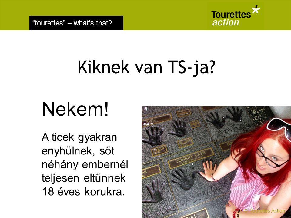 Kiknek van TS-ja Nekem! A ticek gyakran enyhülnek, sőt néhány embernél teljesen eltűnnek 18 éves korukra.