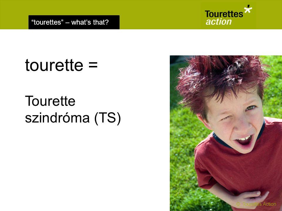 tourette = Tourette szindróma (TS) © Tourettes Action