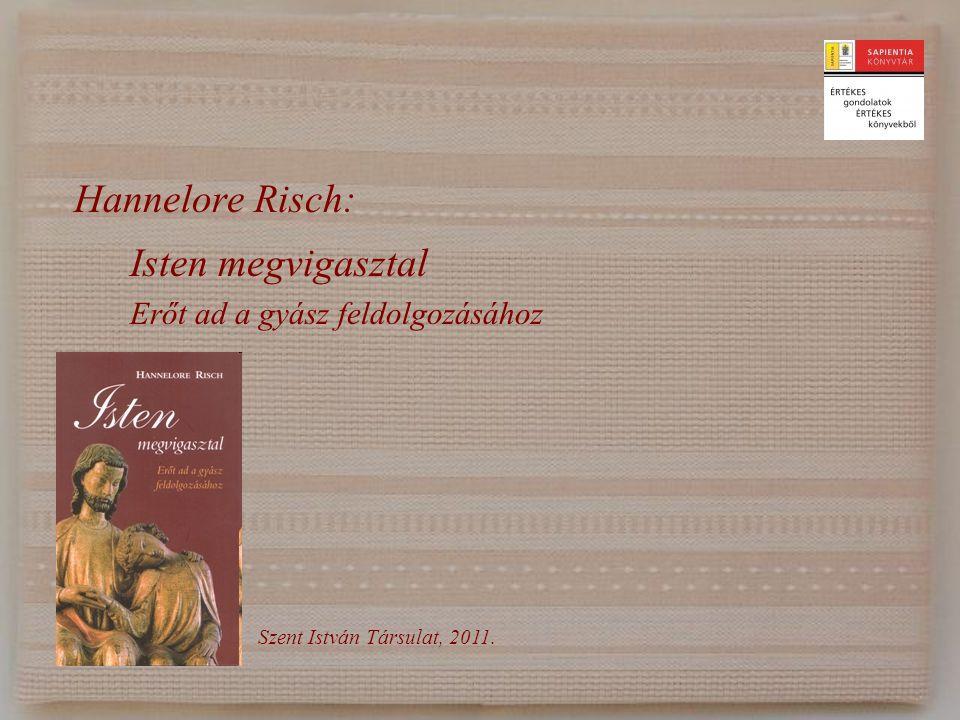Hannelore Risch: Isten megvigasztal Erőt ad a gyász feldolgozásához