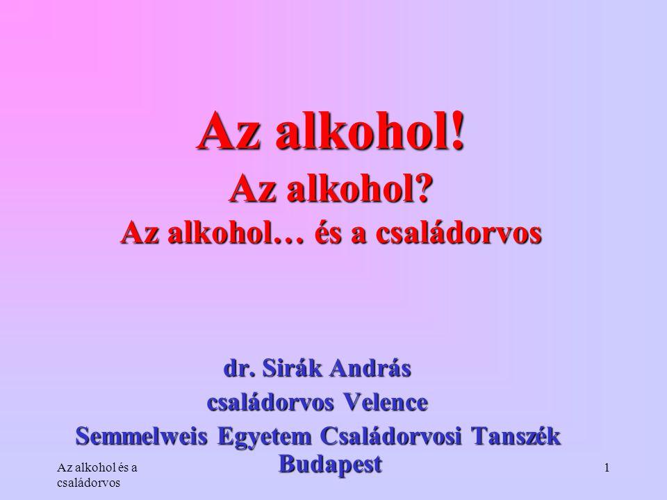 Az alkohol! Az alkohol Az alkohol… és a családorvos