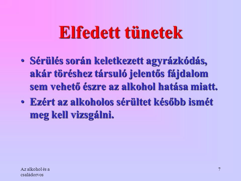 Elfedett tünetek Sérülés során keletkezett agyrázkódás, akár töréshez társuló jelentős fájdalom sem vehető észre az alkohol hatása miatt.