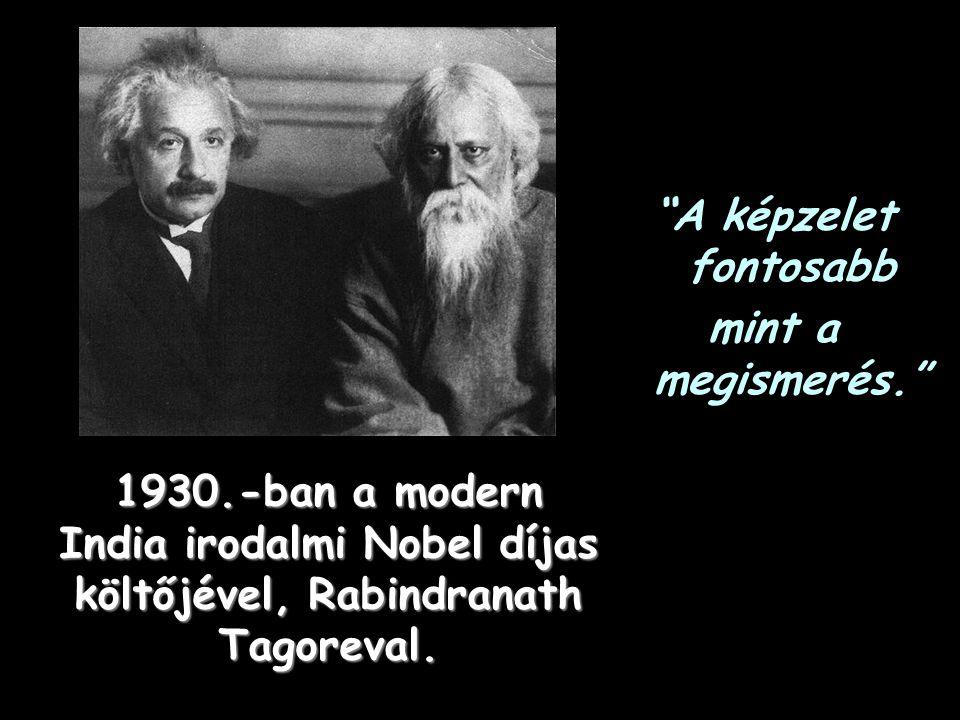 A képzelet fontosabb mint a megismerés. 1930.-ban a modern India irodalmi Nobel díjas költőjével, Rabindranath Tagoreval.
