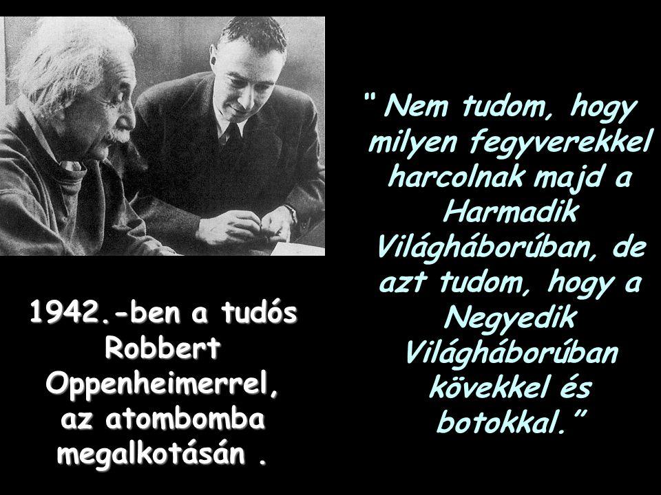 1942.-ben a tudós Robbert Oppenheimerrel, az atombomba megalkotásán .