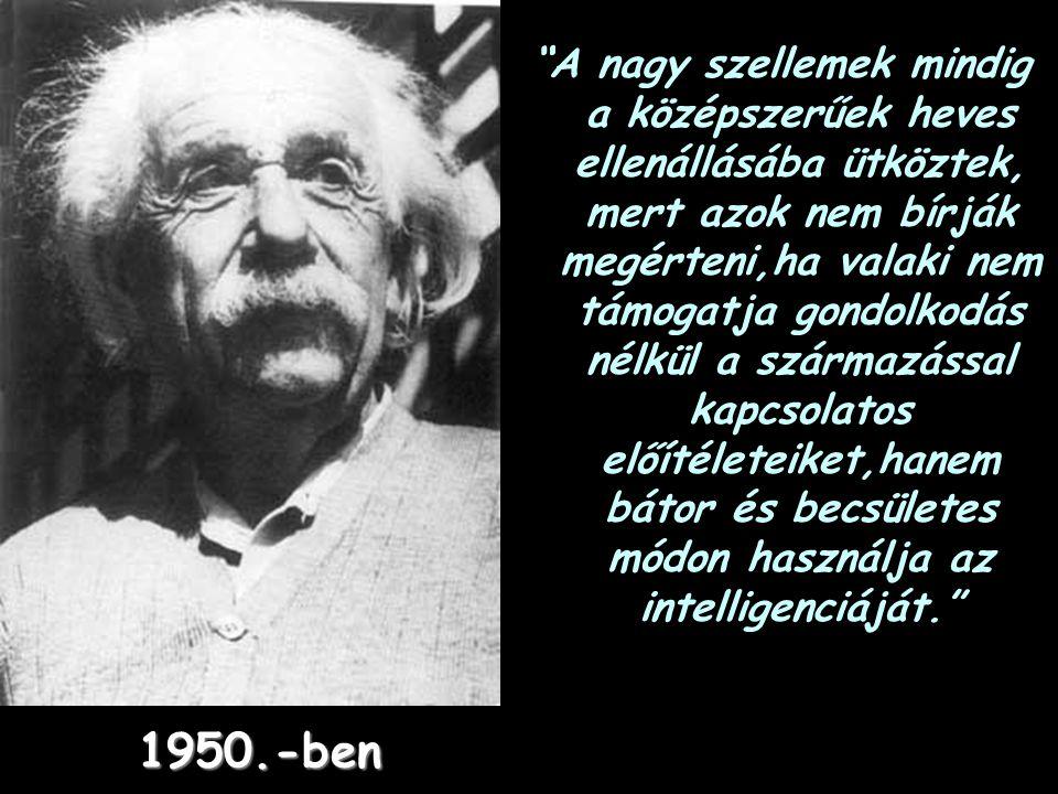 A nagy szellemek mindig a középszerűek heves ellenállásába ütköztek, mert azok nem bírják megérteni,ha valaki nem támogatja gondolkodás nélkül a származással kapcsolatos előítéleteiket,hanem bátor és becsületes módon használja az intelligenciáját.