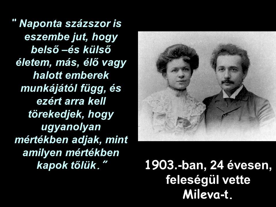 1903.-ban, 24 évesen, feleségül vette Mileva-t.