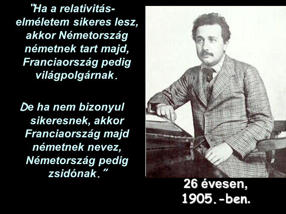 Ha a relativitás-elméletem sikeres lesz, akkor Németország németnek tart majd, Franciaország pedig világpolgárnak.