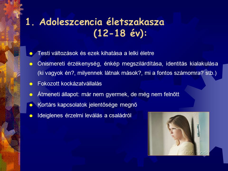 1. Adoleszcencia életszakasza (12-18 év):