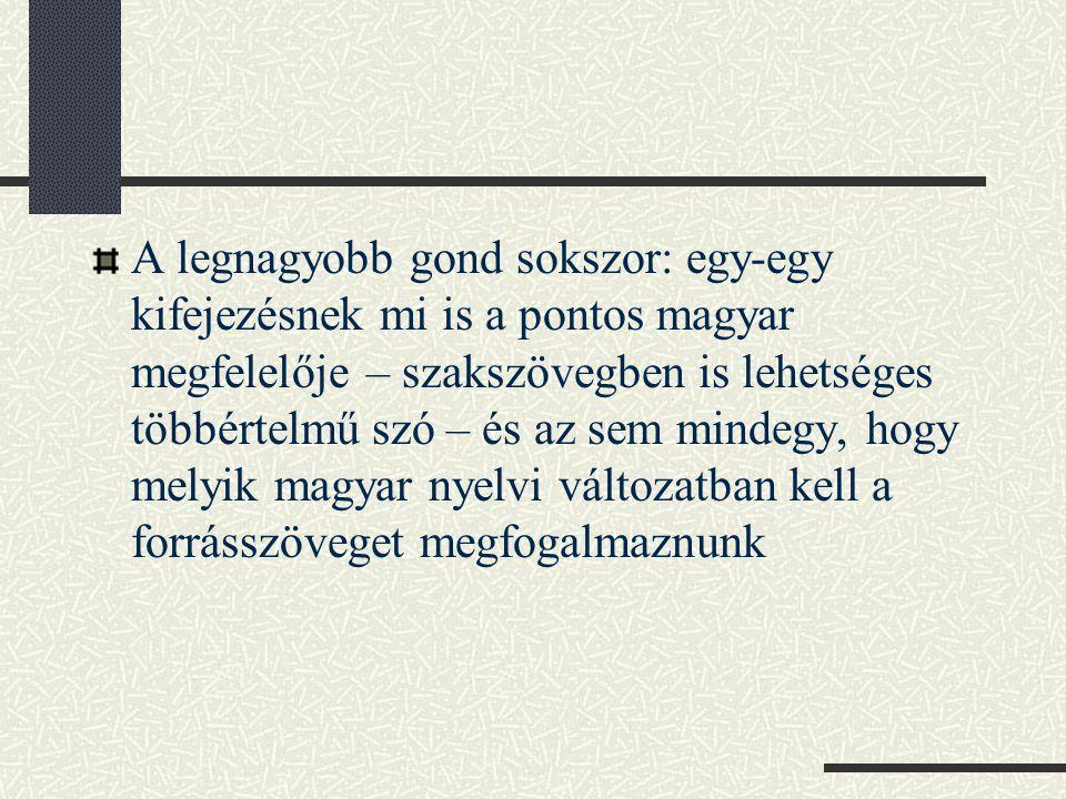 A legnagyobb gond sokszor: egy-egy kifejezésnek mi is a pontos magyar megfelelője – szakszövegben is lehetséges többértelmű szó – és az sem mindegy, hogy melyik magyar nyelvi változatban kell a forrásszöveget megfogalmaznunk