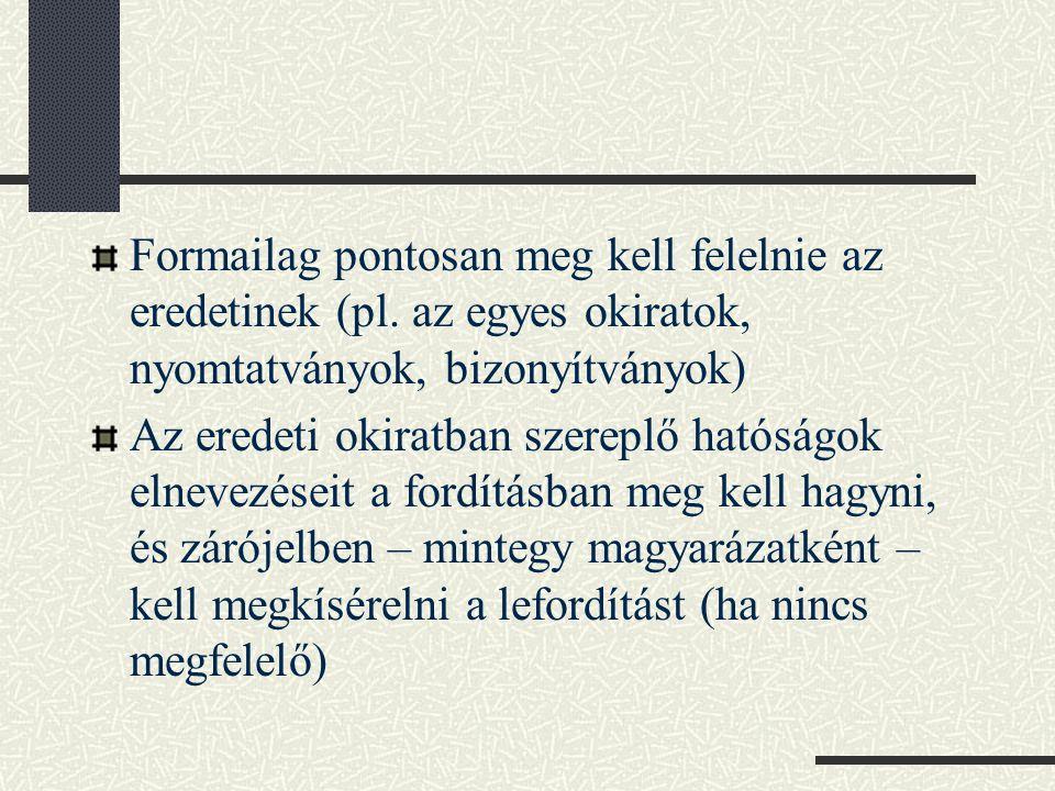 Formailag pontosan meg kell felelnie az eredetinek (pl