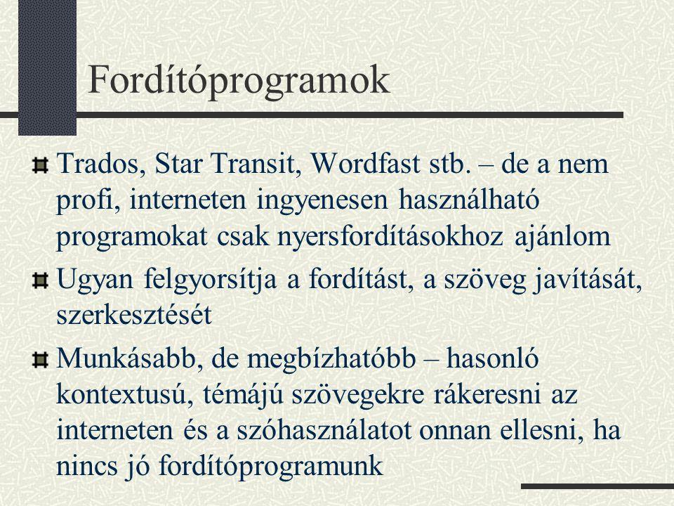 Fordítóprogramok Trados, Star Transit, Wordfast stb. – de a nem profi, interneten ingyenesen használható programokat csak nyersfordításokhoz ajánlom.
