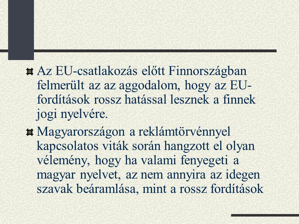 Az EU-csatlakozás előtt Finnországban felmerült az az aggodalom, hogy az EU-fordítások rossz hatással lesznek a finnek jogi nyelvére.