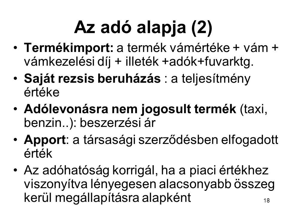Az adó alapja (2) Termékimport: a termék vámértéke + vám + vámkezelési díj + illeték +adók+fuvarktg.