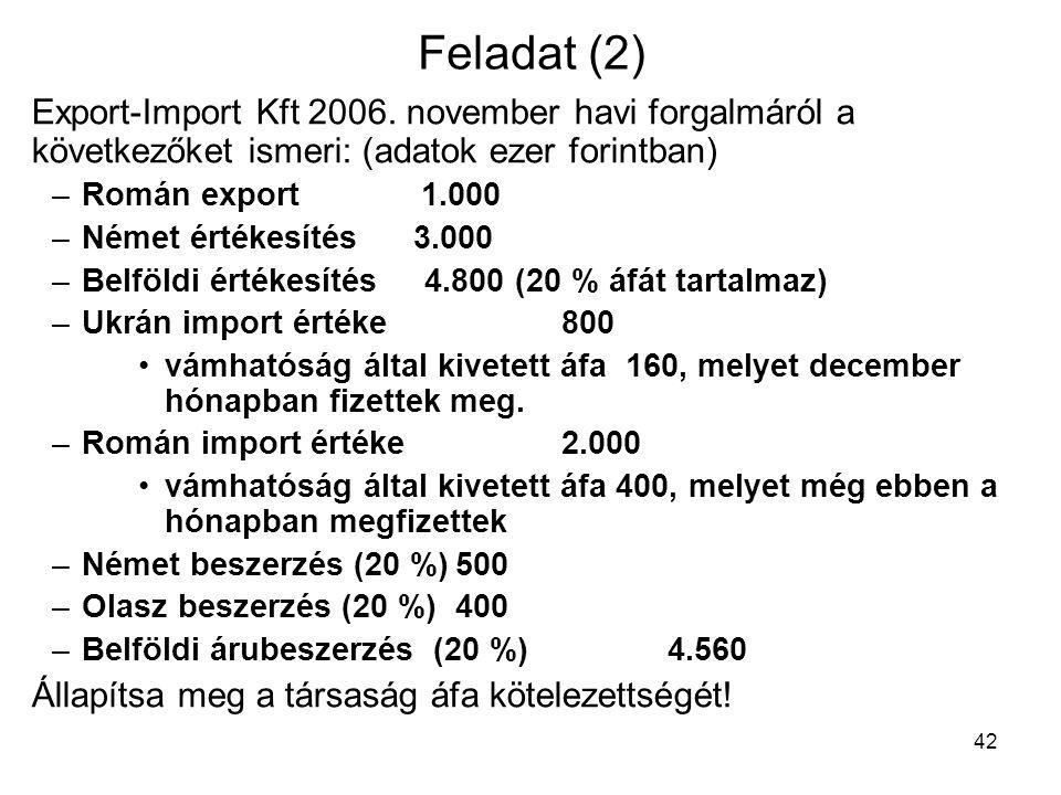 Feladat (2) Export-Import Kft 2006. november havi forgalmáról a következőket ismeri: (adatok ezer forintban)