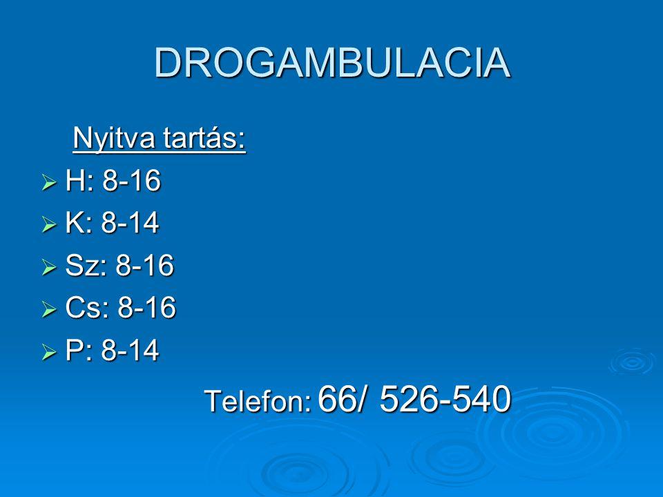 DROGAMBULACIA Nyitva tartás: H: 8-16 K: 8-14 Sz: 8-16 Cs: 8-16 P: 8-14