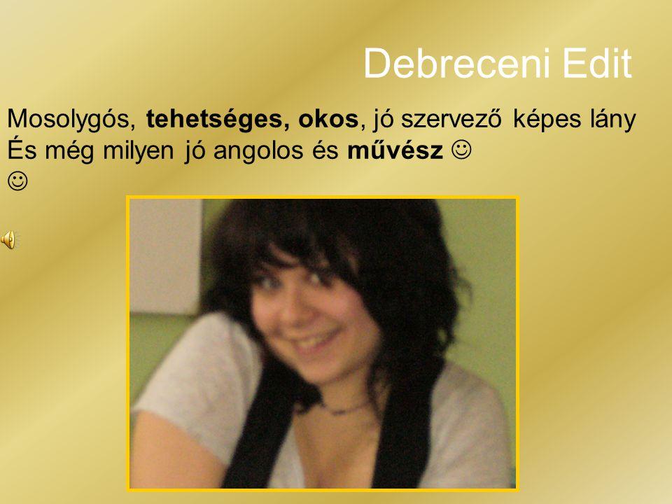 Debreceni Edit Mosolygós, tehetséges, okos, jó szervező képes lány