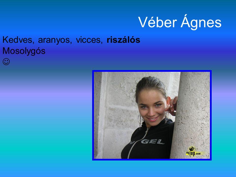 Véber Ágnes Kedves, aranyos, vicces, riszálós Mosolygós 