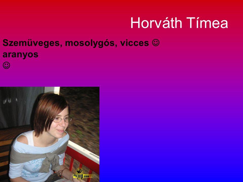 Horváth Tímea Szemüveges, mosolygós, vicces  aranyos 