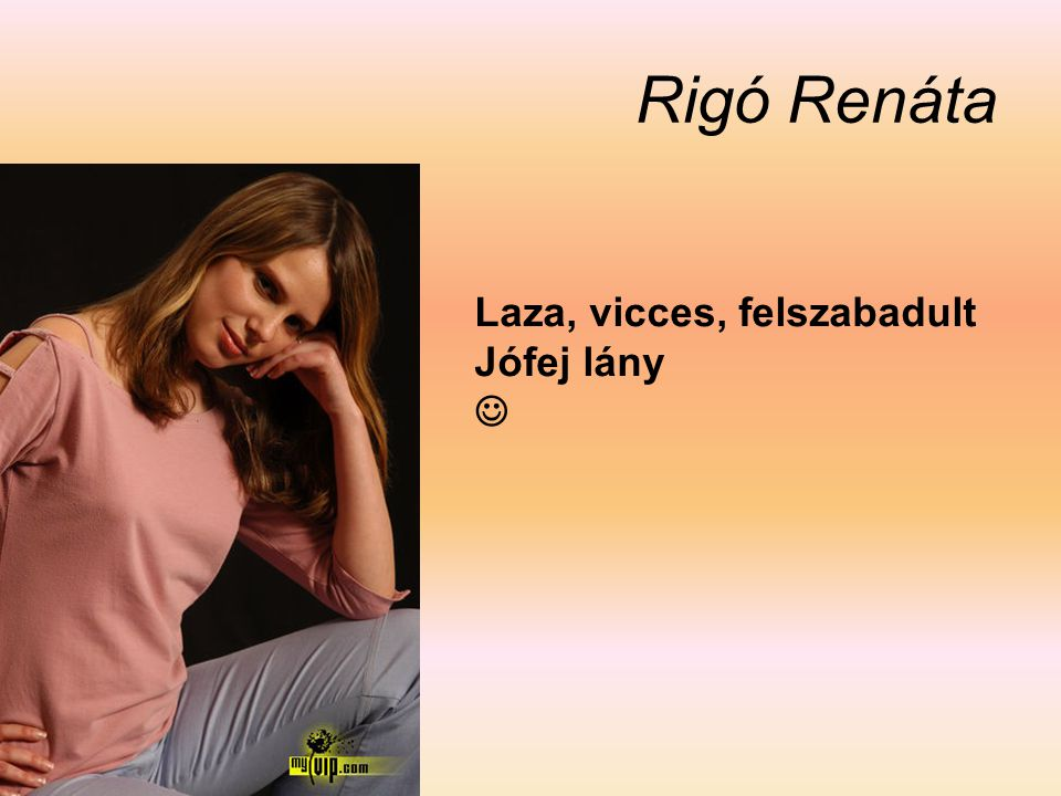 Rigó Renáta Laza, vicces, felszabadult Jófej lány 