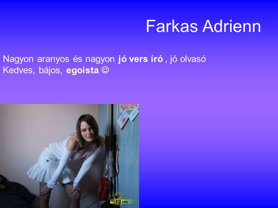 Farkas Adrienn Nagyon aranyos és nagyon jó vers író , jó olvasó