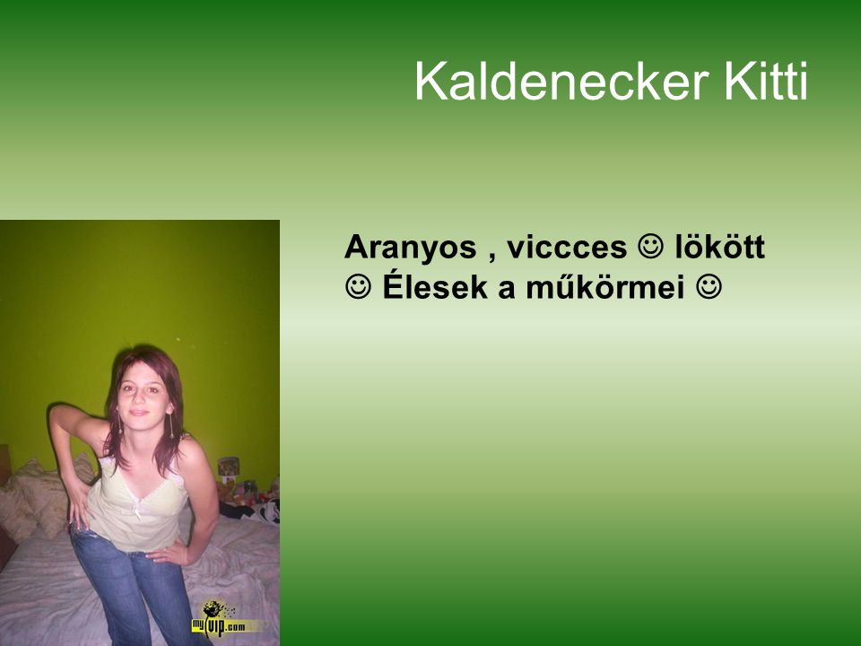 Kaldenecker Kitti Aranyos , viccces  lökött  Élesek a műkörmei 