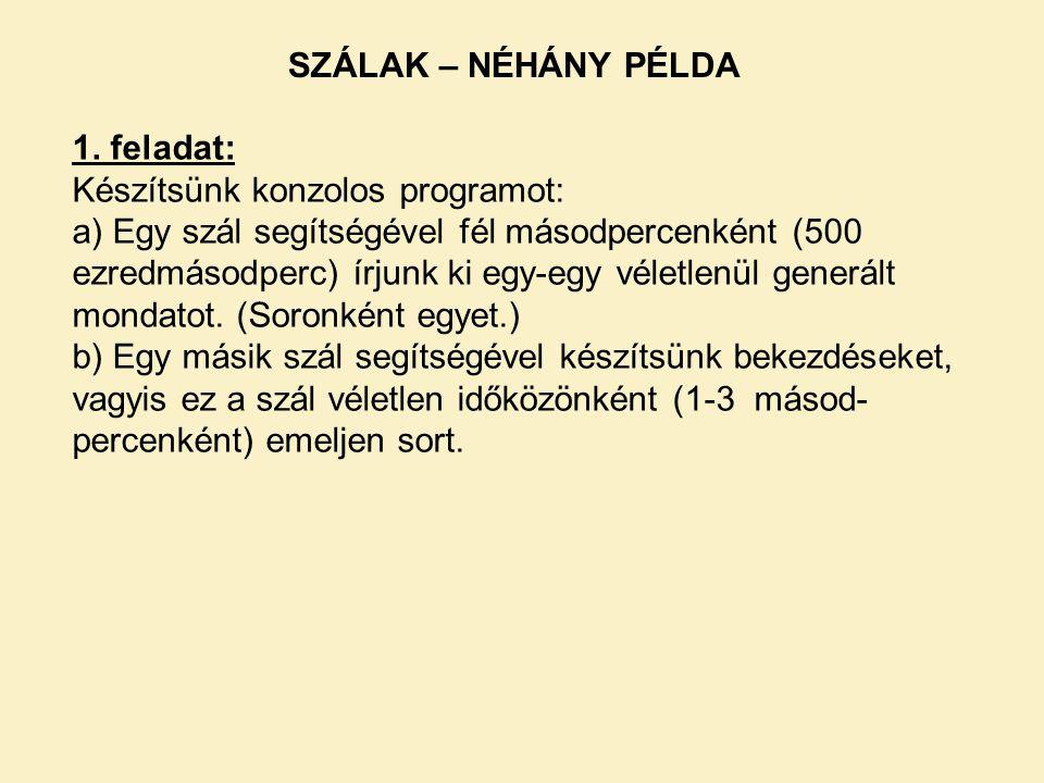 SZÁLAK – NÉHÁNY PÉLDA 1. feladat: Készítsünk konzolos programot: