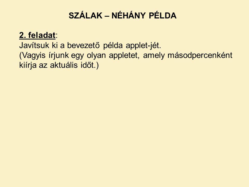 SZÁLAK – NÉHÁNY PÉLDA 2. feladat: Javítsuk ki a bevezető példa applet-jét.