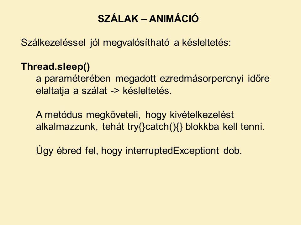 SZÁLAK – ANIMÁCIÓ Szálkezeléssel jól megvalósítható a késleltetés: Thread.sleep()